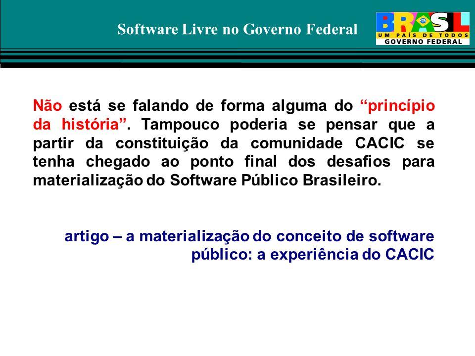 Software Livre no Governo Federal Não está se falando de forma alguma do princípio da história. Tampouco poderia se pensar que a partir da constituiçã
