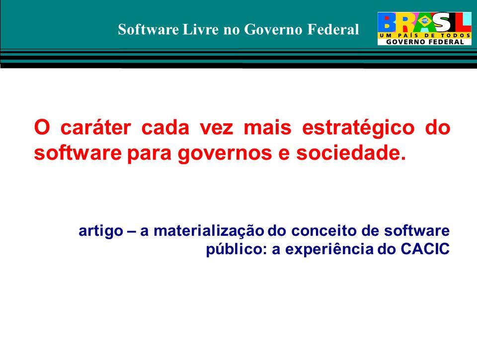 Software Livre no Governo Federal O caráter cada vez mais estratégico do software para governos e sociedade. artigo – a materialização do conceito de