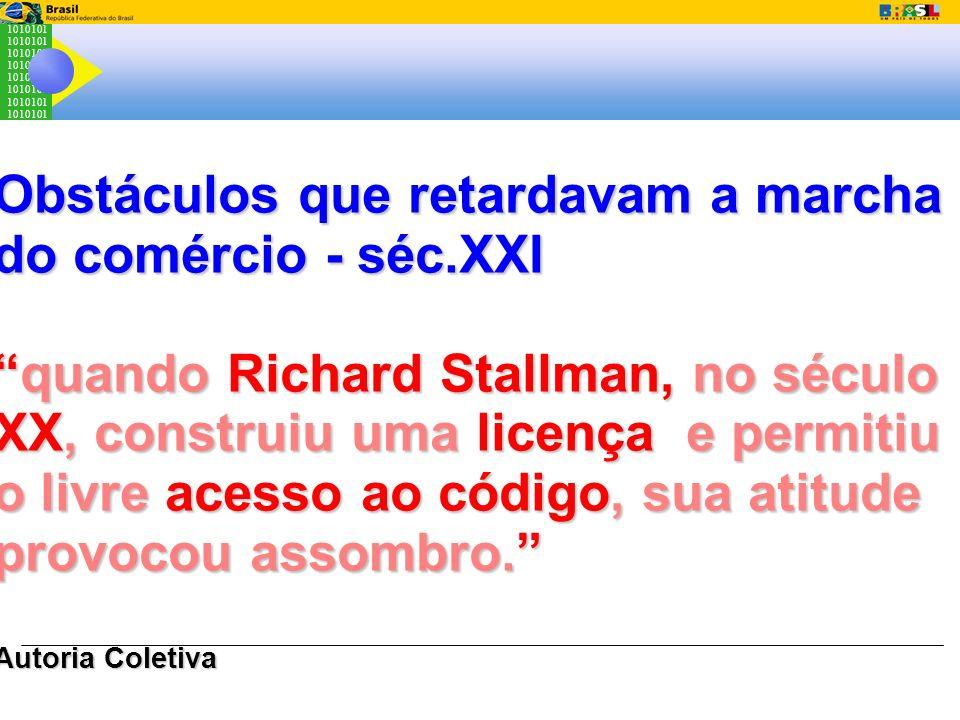 1010101 Obstáculos que retardavam a marcha do comércio - séc.XXI quando Richard Stallman, no século XX, construiu uma licença e permitiu o livre acess