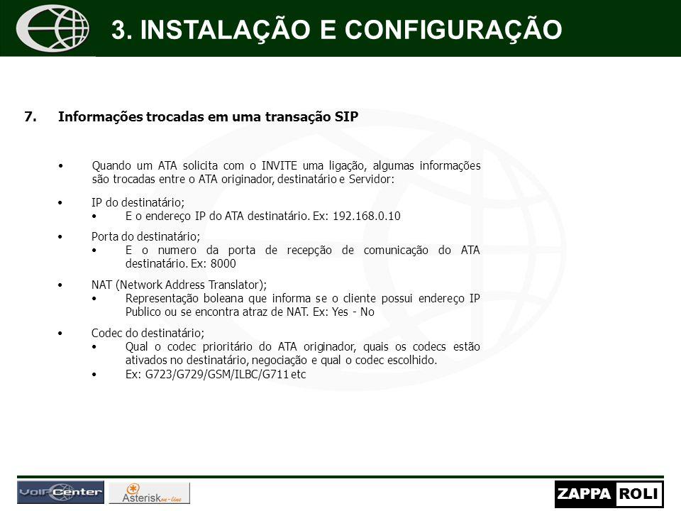 ZAPPAROLI 7.Informações trocadas em uma transação SIP Quando um ATA solicita com o INVITE uma ligação, algumas informações são trocadas entre o ATA originador, destinatário e Servidor: IP do destinatário; E o endereço IP do ATA destinatário.