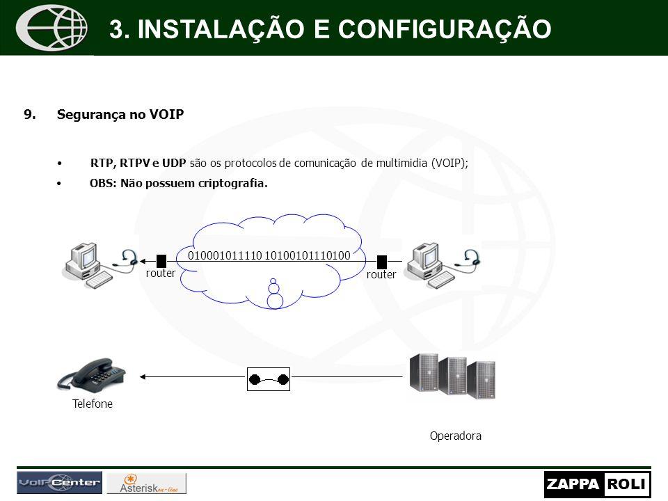 ZAPPAROLI 9.Segurança no VOIP RTP, RTPV e UDP são os protocolos de comunicação de multimidia (VOIP); 3. INSTALAÇÃO E CONFIGURAÇÃO 010001011110 1010010