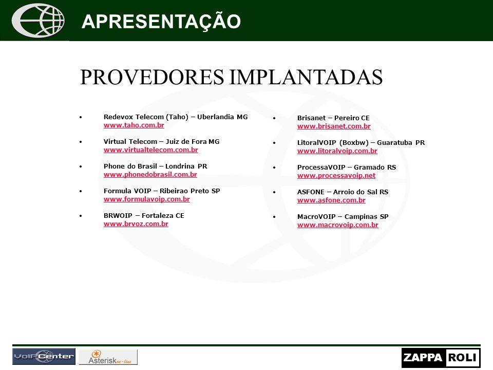 ZAPPAROLI PROVEDORES IMPLANTADAS Redevox Telecom (Taho) – Uberlandia MG www.taho.com.br Virtual Telecom – Juiz de Fora MG www.virtualtelecom.com.br Ph
