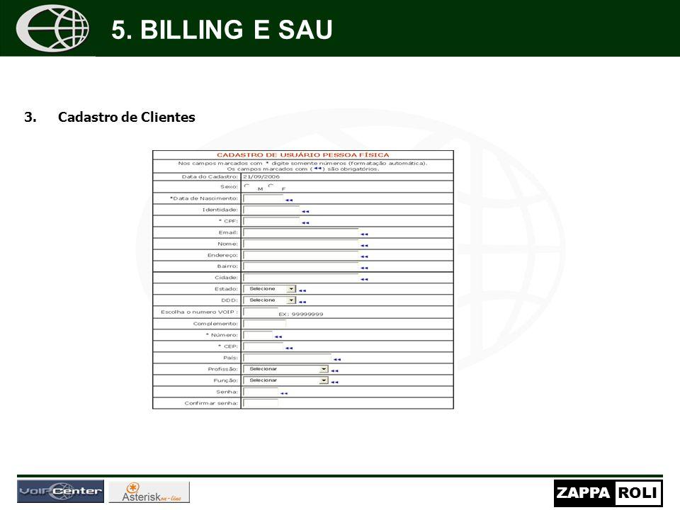 ZAPPAROLI 3.Cadastro de Clientes Nos campos marcados com * digite somente n ú meros (formata ç ão autom á tica). Os campos marcados com ( 5. BILLING E