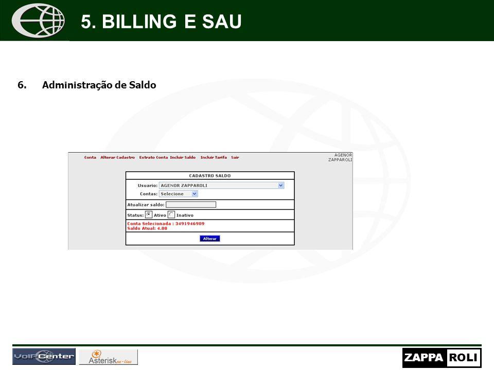 ZAPPAROLI 6.Administração de Saldo Nos campos marcados com * digite somente n ú meros (formata ç ão autom á tica). Os campos marcados com ( 5. BILLING