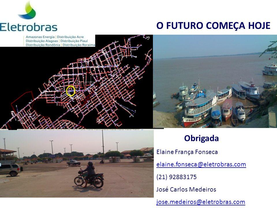 O FUTURO COMEÇA HOJE Obrigada Elaine França Fonseca elaine.fonseca@eletrobras.com (21) 92883175 José Carlos Medeiros jose.medeiros@eletrobras.com