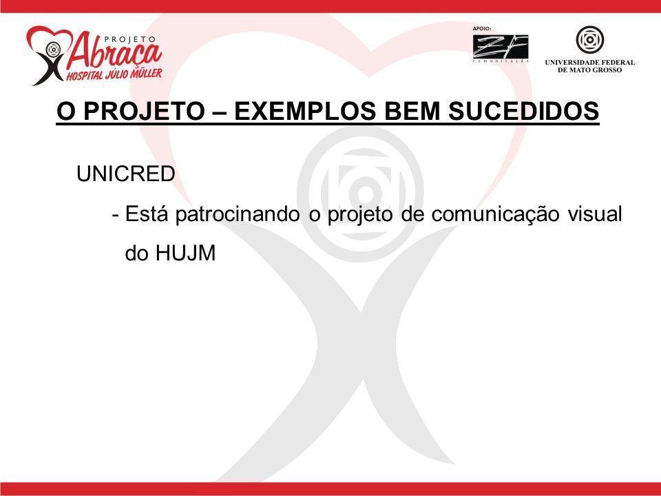 UNICRED - Está patrocinando o projeto de comunicação visual do HUJM O PROJETO – EXEMPLOS BEM SUCEDIDOS
