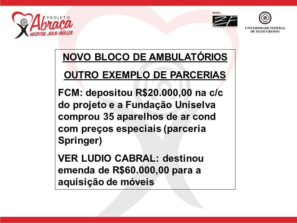 NOVO BLOCO DE AMBULATÓRIOS OUTRO EXEMPLO DE PARCERIAS FCM: depositou R$20.000,00 na c/c do projeto e a Fundação Uniselva comprou 35 aparelhos de ar co