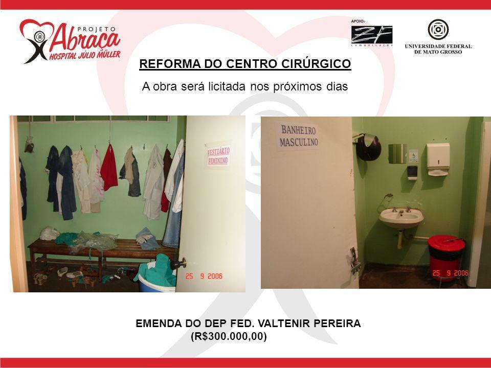 REFORMA DO CENTRO CIRÚRGICO A obra será licitada nos próximos dias EMENDA DO DEP FED. VALTENIR PEREIRA (R$300.000,00)