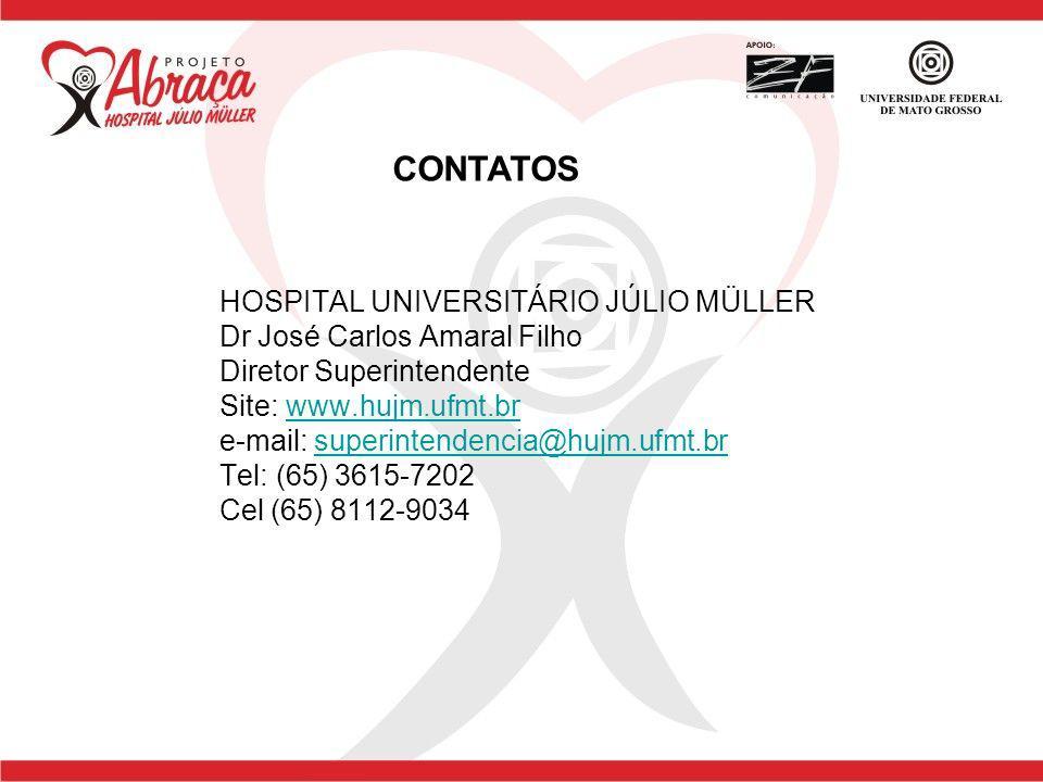 CONTATOS HOSPITAL UNIVERSITÁRIO JÚLIO MÜLLER Dr José Carlos Amaral Filho Diretor Superintendente Site: www.hujm.ufmt.br e-mail: superintendencia@hujm.