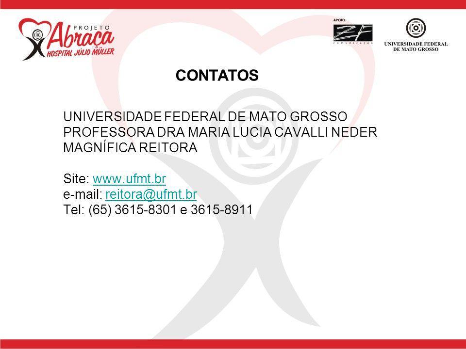 UNIVERSIDADE FEDERAL DE MATO GROSSO PROFESSORA DRA MARIA LUCIA CAVALLI NEDER MAGNÍFICA REITORA Site: www.ufmt.br e-mail: reitora@ufmt.br Tel: (65) 361