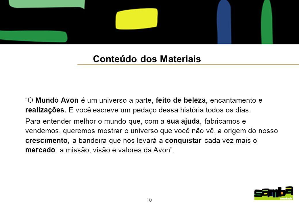 10 Conteúdo dos Materiais O Mundo Avon é um universo a parte, feito de beleza, encantamento e realizações.