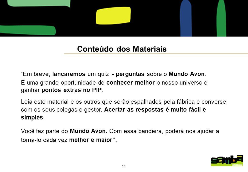 11 Conteúdo dos Materiais Em breve, lançaremos um quiz - perguntas sobre o Mundo Avon.