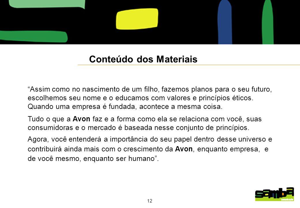 12 Conteúdo dos Materiais Assim como no nascimento de um filho, fazemos planos para o seu futuro, escolhemos seu nome e o educamos com valores e princípios éticos.