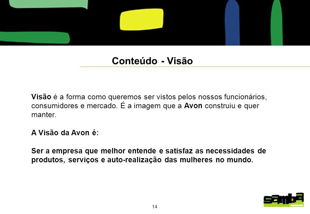 14 Conteúdo - Visão Visão é a forma como queremos ser vistos pelos nossos funcionários, consumidores e mercado.
