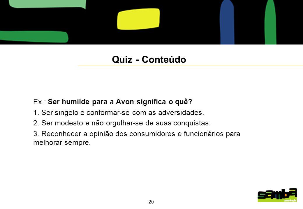 20 Quiz - Conteúdo Ex.: Ser humilde para a Avon significa o quê.