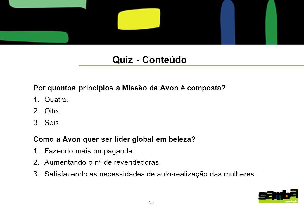 21 Quiz - Conteúdo Por quantos princípios a Missão da Avon é composta.