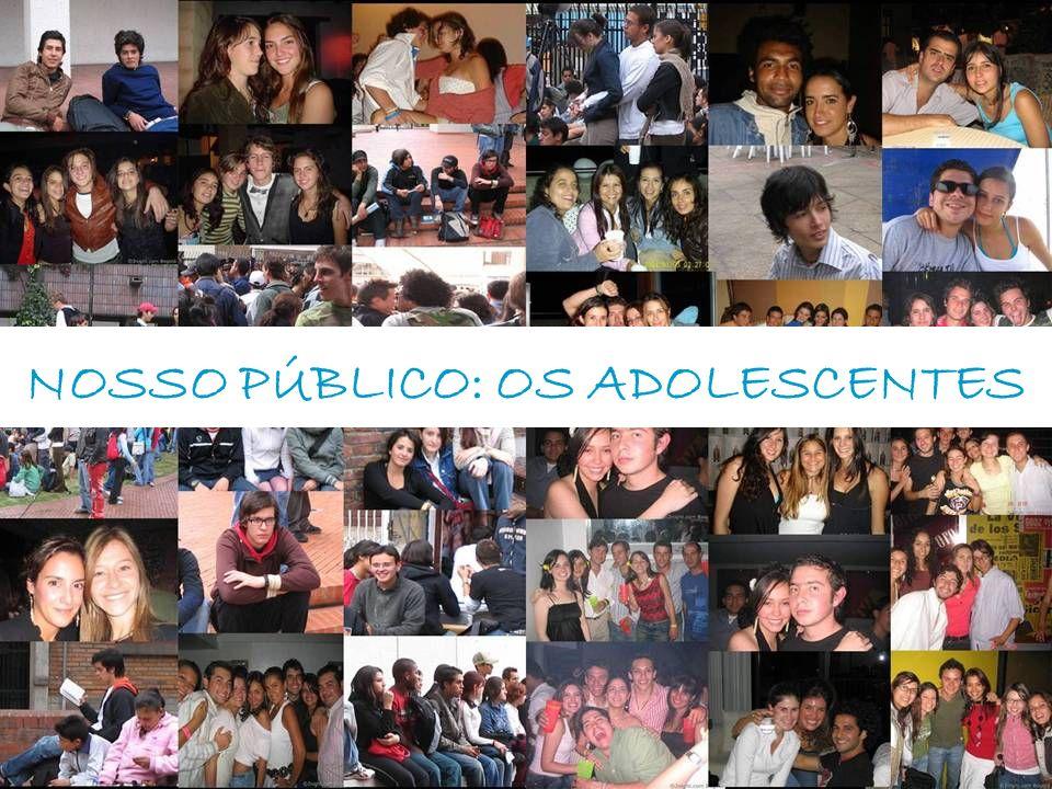 NOSSO PÚBLICO: OS ADOLESCENTES