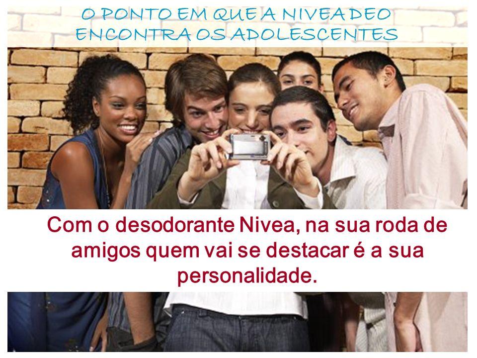 Com o desodorante Nivea, na sua roda de amigos quem vai se destacar é a sua personalidade.