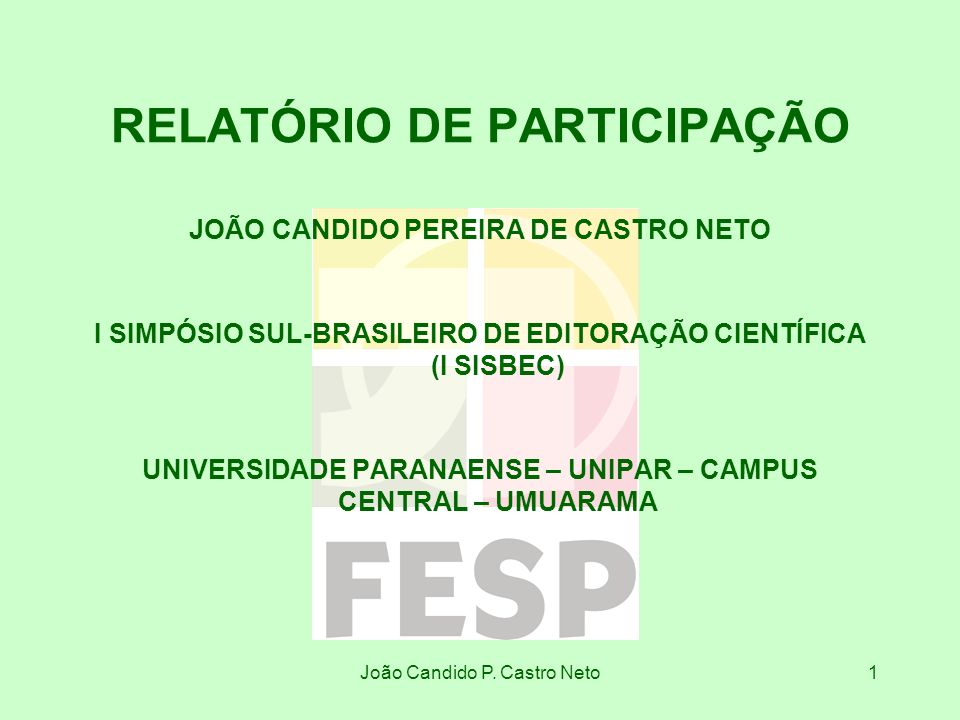João Candido P. Castro Neto1 RELATÓRIO DE PARTICIPAÇÃO JOÃO CANDIDO PEREIRA DE CASTRO NETO I SIMPÓSIO SUL-BRASILEIRO DE EDITORAÇÃO CIENTÍFICA (I SISBE