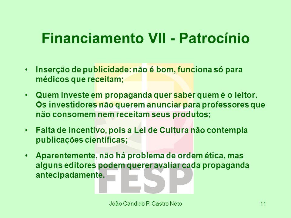 João Candido P. Castro Neto11 Financiamento VII - Patrocínio Inserção de publicidade: não é bom, funciona só para médicos que receitam; Quem investe e
