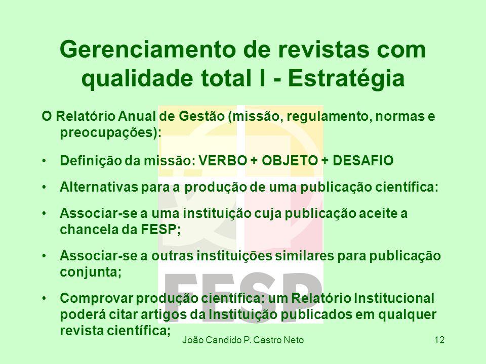 João Candido P. Castro Neto12 Gerenciamento de revistas com qualidade total I - Estratégia O Relatório Anual de Gestão (missão, regulamento, normas e