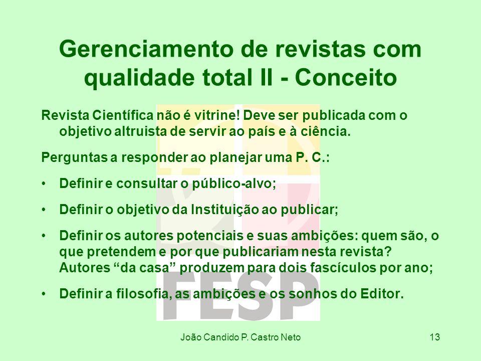João Candido P. Castro Neto13 Gerenciamento de revistas com qualidade total II - Conceito Revista Científica não é vitrine! Deve ser publicada com o o