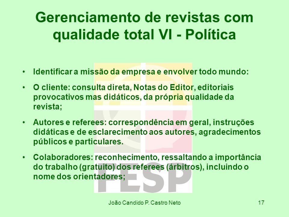 João Candido P. Castro Neto17 Gerenciamento de revistas com qualidade total VI - Política Identificar a missão da empresa e envolver todo mundo: O cli