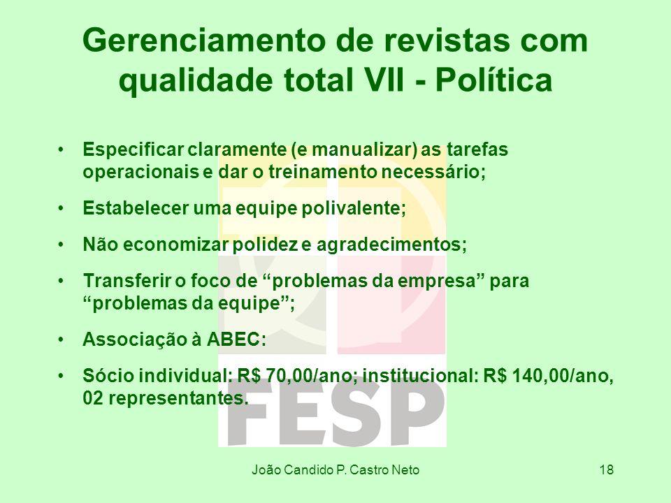 João Candido P. Castro Neto18 Gerenciamento de revistas com qualidade total VII - Política Especificar claramente (e manualizar) as tarefas operaciona
