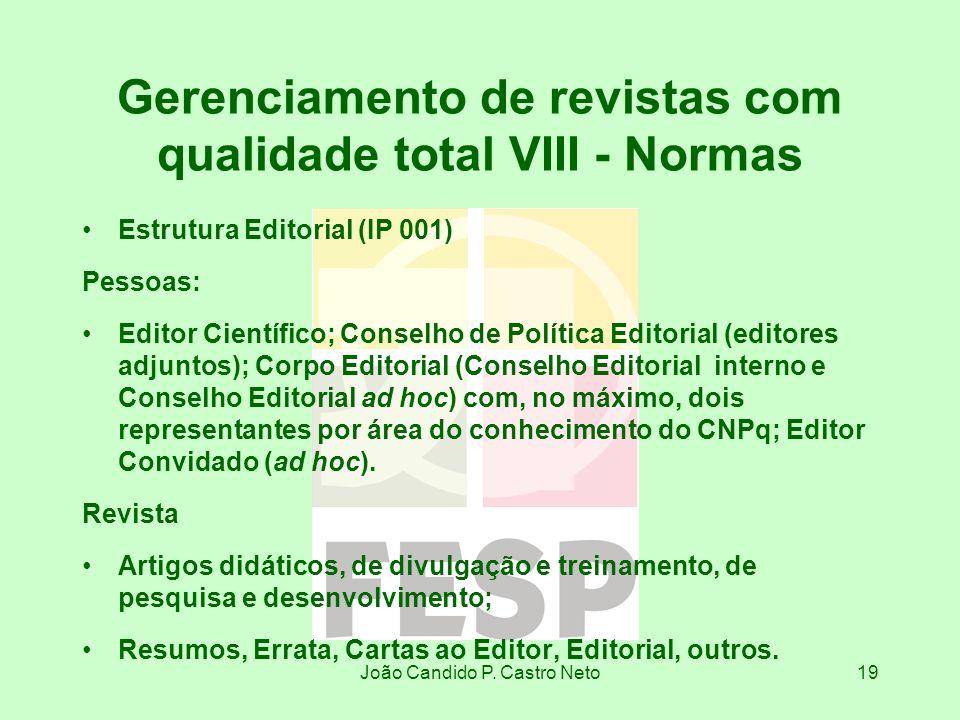 João Candido P. Castro Neto19 Gerenciamento de revistas com qualidade total VIII - Normas Estrutura Editorial (IP 001) Pessoas: Editor Científico; Con