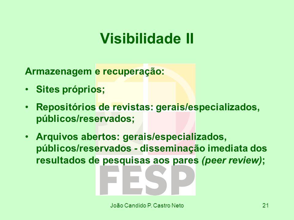 João Candido P. Castro Neto21 Visibilidade II Armazenagem e recuperação: Sites próprios; Repositórios de revistas: gerais/especializados, públicos/res
