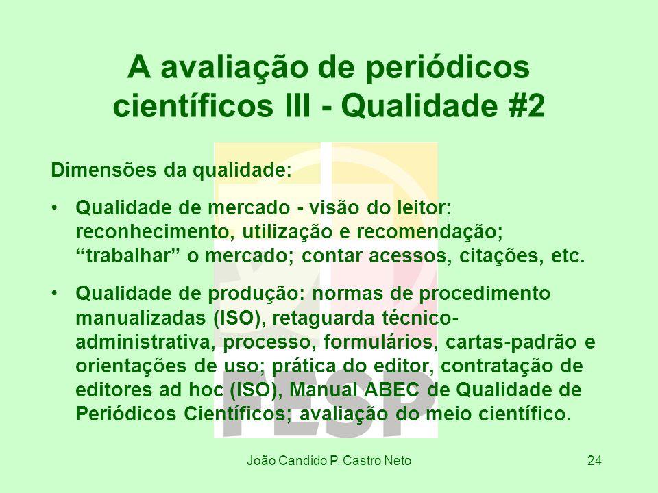 João Candido P. Castro Neto24 A avaliação de periódicos científicos III - Qualidade #2 Dimensões da qualidade: Qualidade de mercado - visão do leitor: