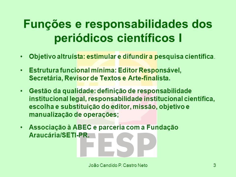 João Candido P. Castro Neto3 Funções e responsabilidades dos periódicos científicos I Objetivo altruísta: estimular e difundir a pesquisa científica.