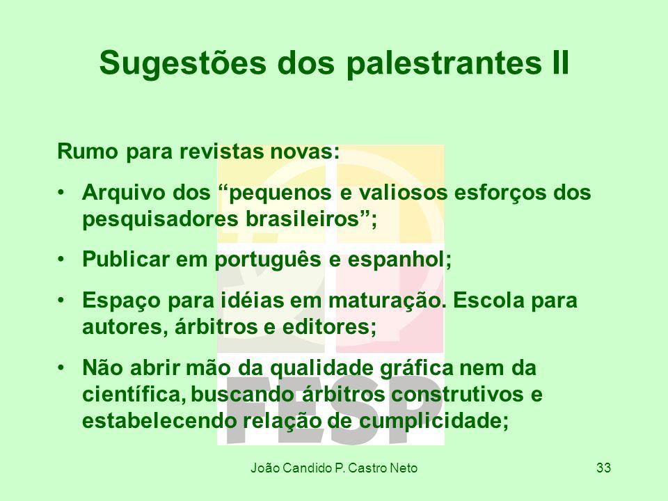João Candido P. Castro Neto33 Sugestões dos palestrantes II Rumo para revistas novas: Arquivo dos pequenos e valiosos esforços dos pesquisadores brasi