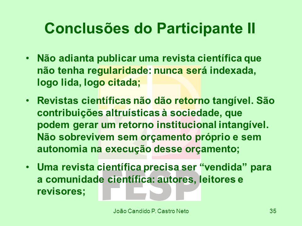 João Candido P. Castro Neto35 Conclusões do Participante II Não adianta publicar uma revista científica que não tenha regularidade: nunca será indexad