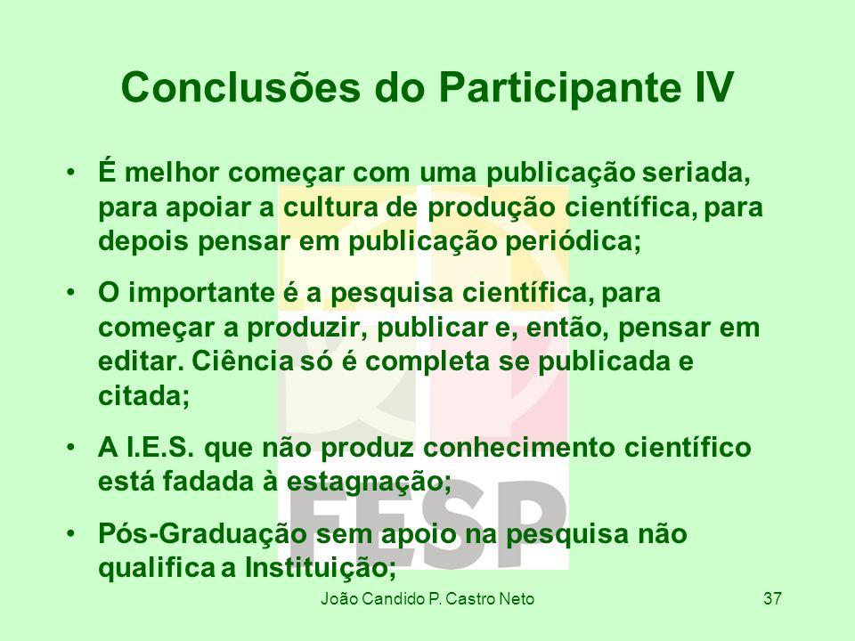 João Candido P. Castro Neto37 Conclusões do Participante IV É melhor começar com uma publicação seriada, para apoiar a cultura de produção científica,