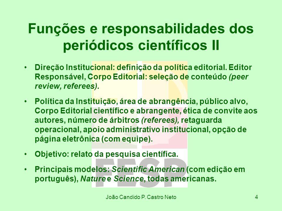 João Candido P. Castro Neto4 Funções e responsabilidades dos periódicos científicos II Direção Institucional: definição da política editorial. Editor