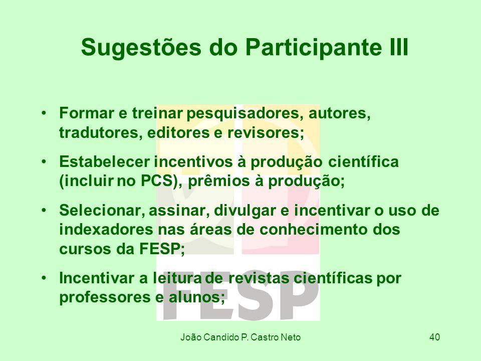 João Candido P. Castro Neto40 Sugestões do Participante III Formar e treinar pesquisadores, autores, tradutores, editores e revisores; Estabelecer inc