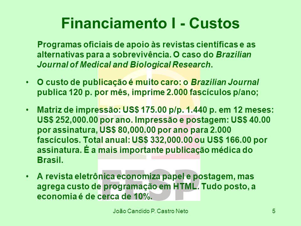 João Candido P. Castro Neto5 Financiamento I - Custos Programas oficiais de apoio às revistas científicas e as alternativas para a sobrevivência. O ca