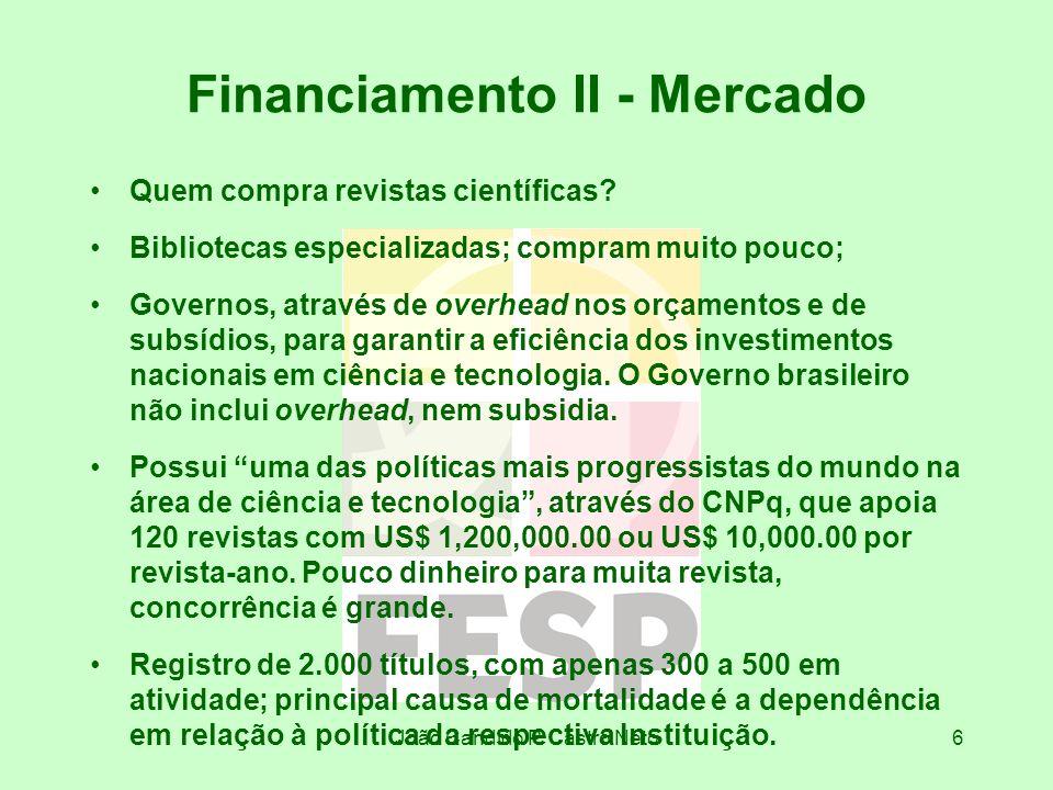 João Candido P. Castro Neto6 Financiamento II - Mercado Quem compra revistas científicas? Bibliotecas especializadas; compram muito pouco; Governos, a