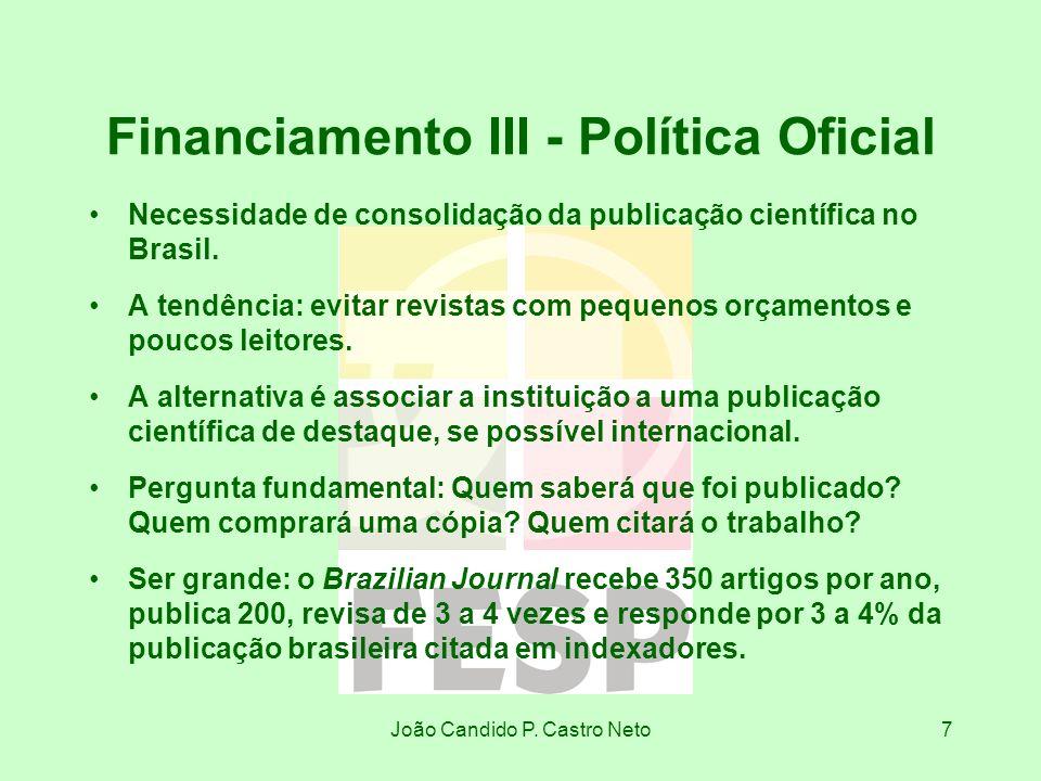 João Candido P. Castro Neto7 Financiamento III - Política Oficial Necessidade de consolidação da publicação científica no Brasil. A tendência: evitar