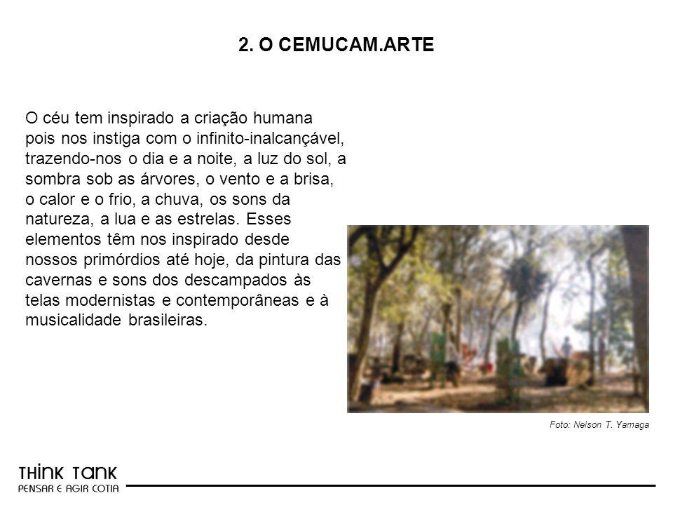 _________________________________________________________ 2. O CEMUCAM.ARTE Foto: Nelson T. Yamaga O céu tem inspirado a criação humana pois nos insti