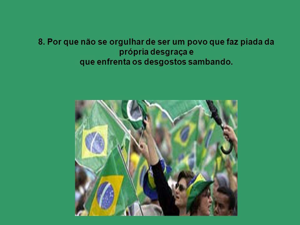 7. Por que não lembrar que o povo brasileiro é um povo hospitaleiro, que se esforça para falar a língua dos turistas, gesticula e não mede esforços pa