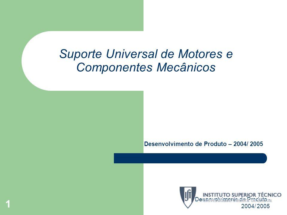 Desenvolvimento de Produto - 2004/ 2005 1 Suporte Universal de Motores e Componentes Mecânicos Desenvolvimento de Produto – 2004/ 2005