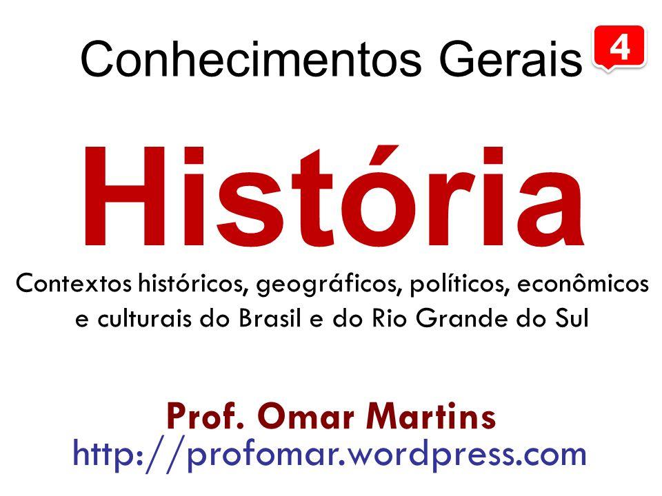 História Contextos históricos, geográficos, políticos, econômicos e culturais do Brasil e do Rio Grande do Sul Prof. Omar Martins http://profomar.word