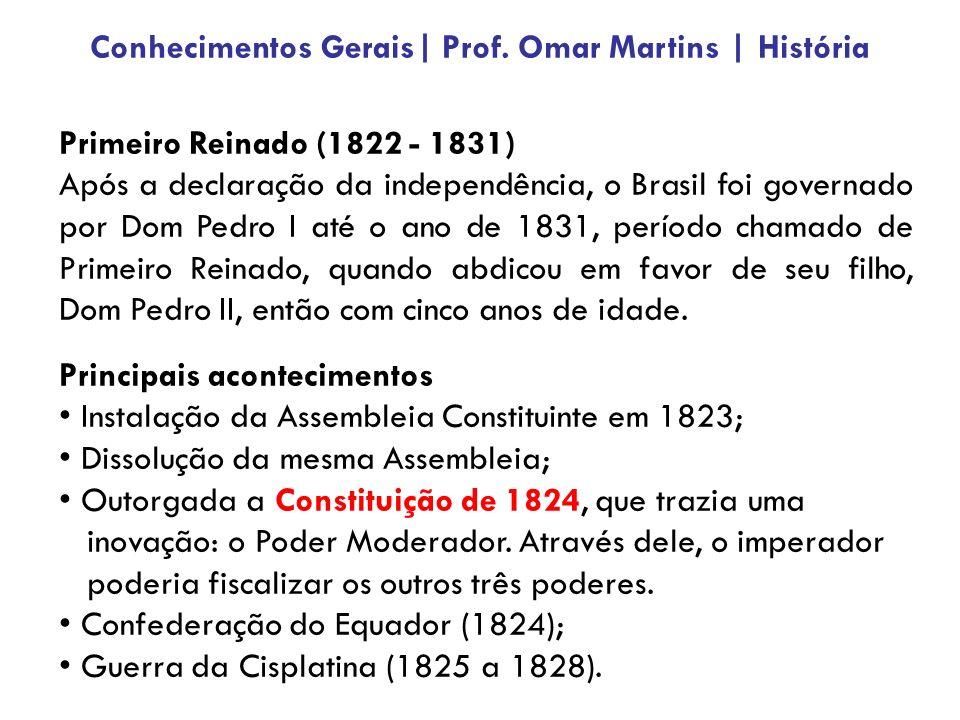 Primeiro Reinado (1822 - 1831) Após a declaração da independência, o Brasil foi governado por Dom Pedro I até o ano de 1831, período chamado de Primei