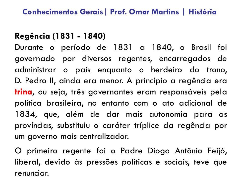 Regência (1831 - 1840) Durante o período de 1831 a 1840, o Brasil foi governado por diversos regentes, encarregados de administrar o país enquanto o h
