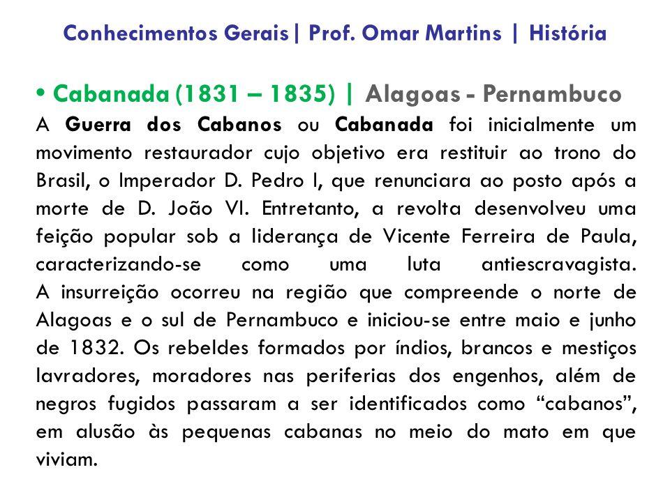 Cabanada (1831 – 1835) | Alagoas - Pernambuco A Guerra dos Cabanos ou Cabanada foi inicialmente um movimento restaurador cujo objetivo era restituir a
