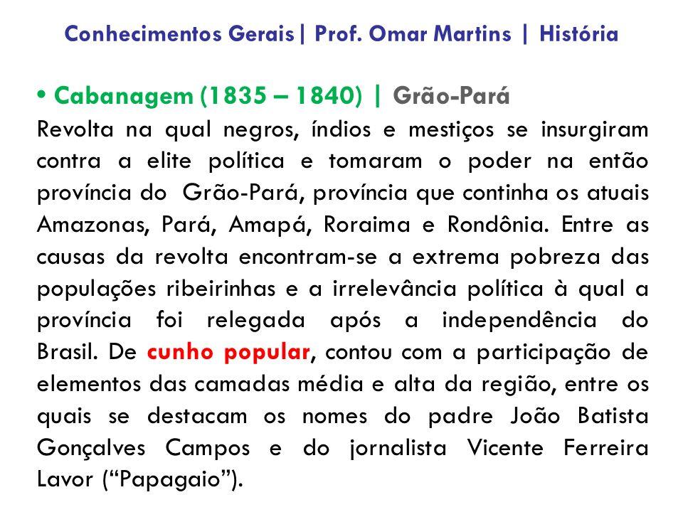 Cabanagem (1835 – 1840) | Grão-Pará Revolta na qual negros, índios e mestiços se insurgiram contra a elite política e tomaram o poder na então provínc