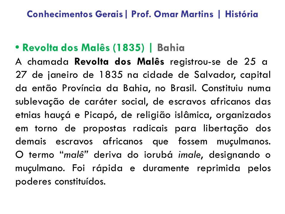 Revolta dos Malês (1835) | Bahia A chamada Revolta dos Malês registrou-se de 25 a 27 de janeiro de 1835 na cidade de Salvador, capital da então Provín