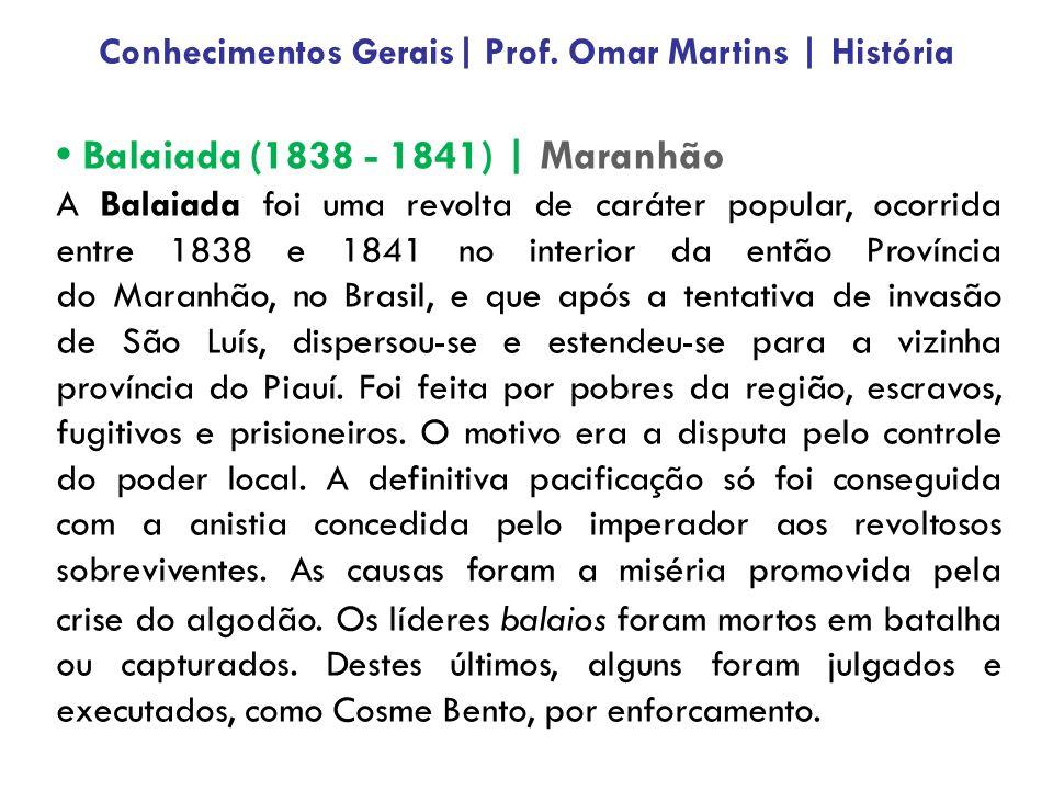 Balaiada (1838 - 1841) | Maranhão A Balaiada foi uma revolta de caráter popular, ocorrida entre 1838 e 1841 no interior da então Província do Maranhão